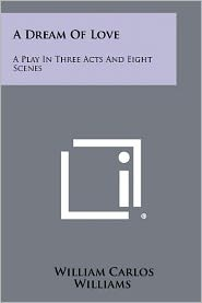 A Dream Of Love: A Play In Three Acts And Eight Scenes