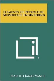 Elements Of Petroleum Subsurface Engineering