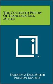 The Collected Poetry Of Francesca Falk Miller