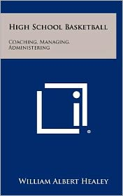 High School Basketball: Coaching, Managing, Administering