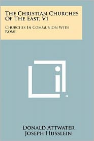 The Christian Churches Of The East, V1: Churches In Communion With Rome