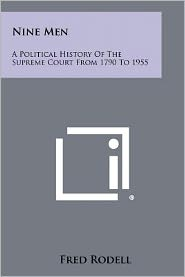Nine Men: A Political History Of The Supreme Court From 1790 To 1955