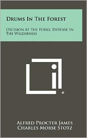Drums in the Forest: Decision at the Forks, Defense in the Wilderness