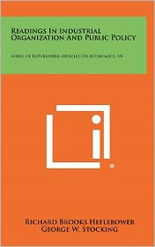 Readings In Industrial Organization And Public Policy: Series Of Republished Articles On Economics, V8