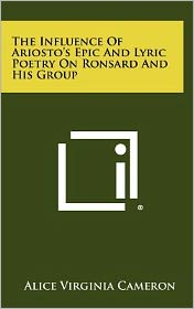 The Influence of Ariosto's Epic and Lyric Poetry on Ronsard and His Group