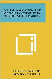 Capital Formation And Foreign Investment In Underdeveloped Areas