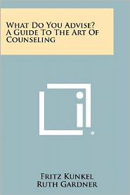What Do You Advise? A Guide To The Art Of Counseling