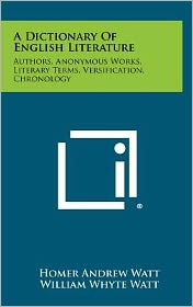 A Dictionary Of English Literature: Authors, Anonymous Works, Literary Terms, Versification, Chronology