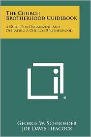 The Church Brotherhood Guidebook: A Guide For Organizing And Operating A Church Brotherhood