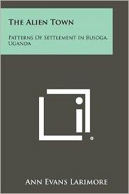 The Alien Town: Patterns of Settlement in Busoga, Uganda