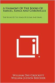 A Harmony Of The Books Of Samuel, Kings And Chronicles: The Books Of The Kings Of Judah And Israel