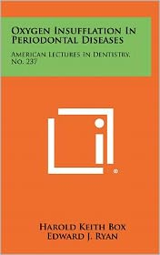 Oxygen Insufflation In Periodontal Diseases: American Lectures In Dentistry, No. 237