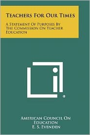 Teachers for Our Times: A Statement of Purposes by the Commission on Teacher Education