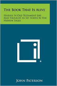 The Book That Is Alive: Studies In Old Testament Life And Thought As Set Forth By The Hebrew Sages