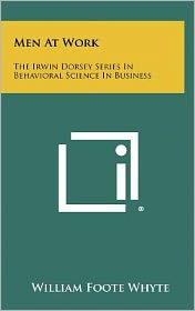 Men at Work: The Irwin Dorsey Series in Behavioral Science in Business