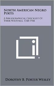 North American Negro Poets: A Bibliographical Checklist Of Their Writings, 1760-1944