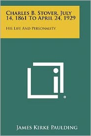 Charles B. Stover, July 14, 1861 to April 24, 1929: His Life and Personality