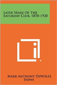 Later Years of the Saturday Club, 1870-1920