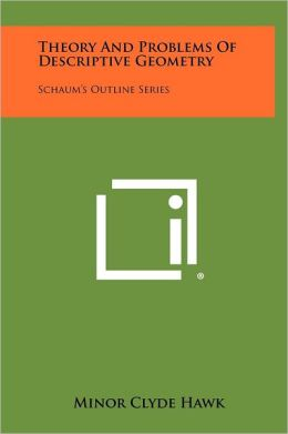 Theory And Problems Of Descriptive Geometry: Schaum's Outline Series