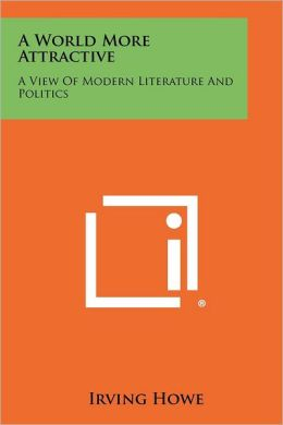 A World More Attractive: A View of Modern Literature and Politics