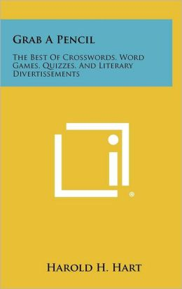 Grab a Pencil: The Best of Crosswords, Word Games, Quizzes, and Literary Divertissements