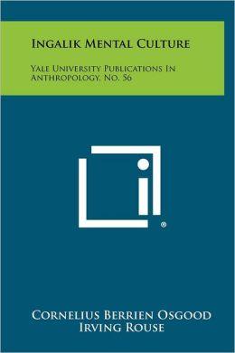 Ingalik Mental Culture: Yale University Publications In Anthropology, No. 56