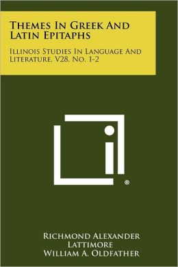 Themes In Greek And Latin Epitaphs: Illinois Studies In Language And Literature, V28, No. 1-2