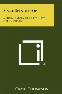 Since Spindletop: A Human Story Of Gulf's First Half Century