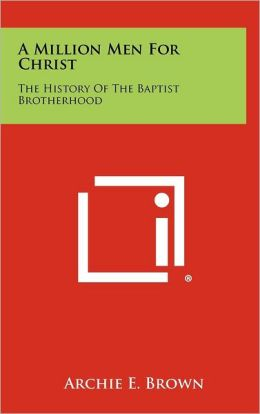 A Million Men For Christ: The History Of The Baptist Brotherhood