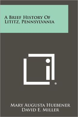 A Brief History Of Lititz, Pennsylvania