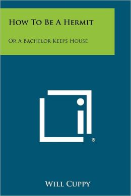 How To Be A Hermit: Or A Bachelor Keeps House