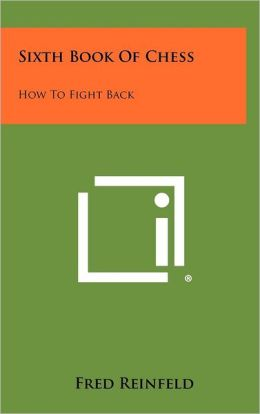 Sixth Book Of Chess: How To Fight Back