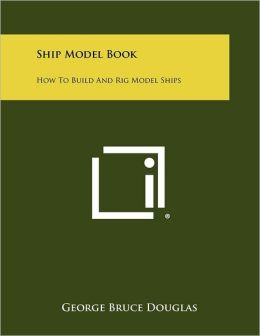 Ship Model Book: How To Build And Rig Model Ships