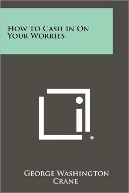 How to Cash in on Your Worries