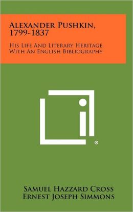 Alexander Pushkin, 1799-1837: His Life and Literary Heritage, with an English Bibliography