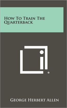 How To Train The Quarterback