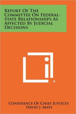 Report of the Committee on Federal-State Relationships as Affected by Judicial Decisions