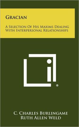 Gracian: A Selection Of His Maxims Dealing With Interpersonal Relationships