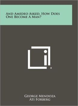 And Amedeo Asked, How Does One Become a Man?