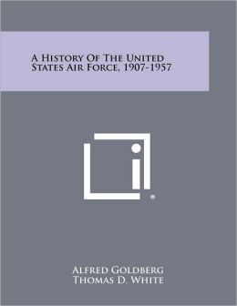 A History Of The United States Air Force, 1907-1957