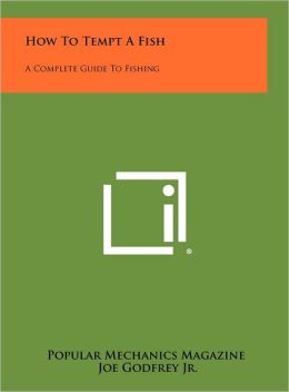 How To Tempt A Fish: A Complete Guide To Fishing