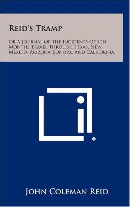 Reid's Tramp: Or a Journal of the Incidents of Ten Months Travel Through Texas, New Mexico, Arizona, Sonora, and California
