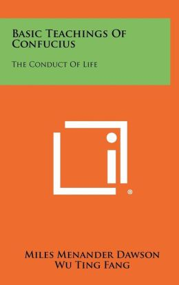 Basic Teachings Of Confucius: The Conduct Of Life