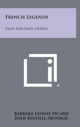 French Legends: Tales And Fairy Stories