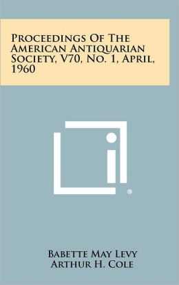 Proceedings of the American Antiquarian Society, V70, No. 1, April, 1960