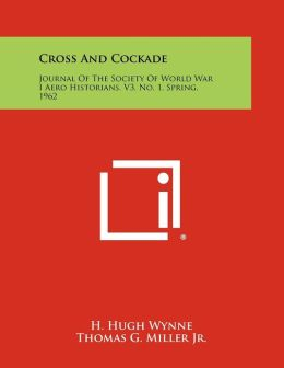 Cross And Cockade: Journal Of The Society Of World War I Aero Historians, V3, No. 1, Spring, 1962