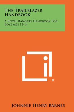 The Trailblazer Handbook: A Royal Rangers Handbook For Boys Age 12-14