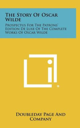 The Story of Oscar Wilde: Prospectus for the Patrons' Edition de Luxe of the Complete Works of Oscar Wilde