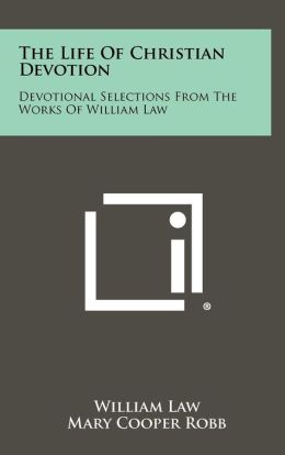 The Life of Christian Devotion: Devotional Selections from the Works of William Law