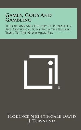 Games, Gods And Gambling: The Origins And History Of Probability And Statistical Ideas From The Earliest Times To The Newtonian Era